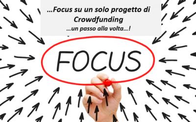 Nel Crowdfunding il segreto sta nel FOCUS: un solo progetto alla volta